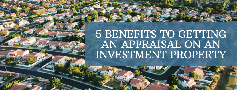 5 Benefits to Getting an Appraisal on an Investment Property by Darel Daik